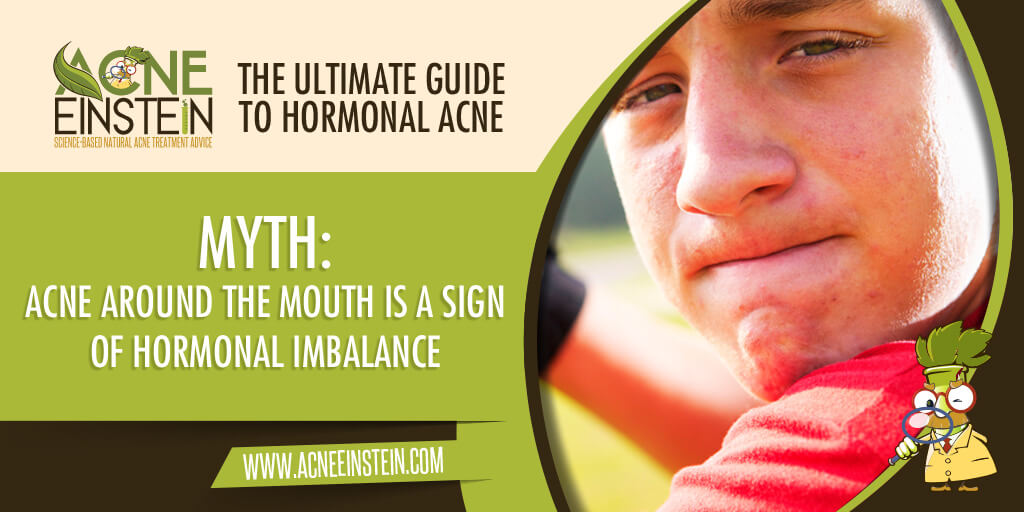 MYTH: Acne Around The Mouth Is A Sign Of Hormonal Imbalance – The Ultimate Guide To Hormonal Acne
